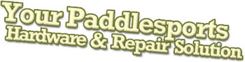 Your Paddlesports Hardware & Repair Solution